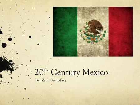 20 th Century Mexico By: Zach Snitofsky. Introduction to Mexico Mexico faced a long period in instability in the 1900's In 1910 Francisco Madero was the.
