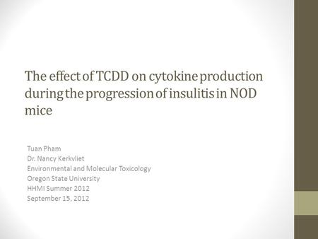 The effect of TCDD on cytokine production during the progression of insulitis in NOD mice Tuan Pham Dr. Nancy Kerkvliet Environmental and Molecular Toxicology.