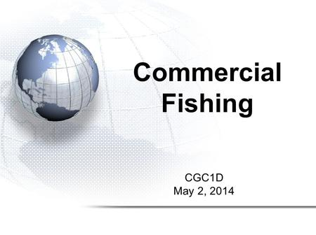 CGC1D May 2, 2014 Commercial Fishing. REMINDERS! You have ONE WEEK to get caught up on missing assignments- due next week. Our Unit 3 TEST will be on.