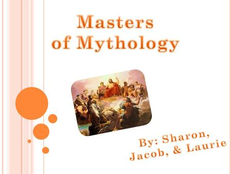 Masters of Mythology By: Sharon, Jacob, & Laurie.