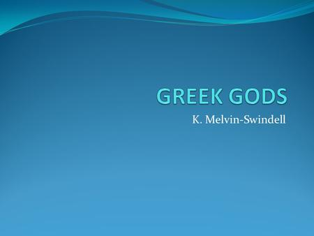 GREEK GODS K. Melvin-Swindell.