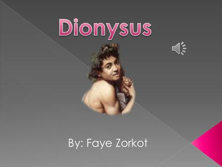 By: Faye Zorkot Dinonysus could transform into a bull. His symbol is a full cup of wine.
