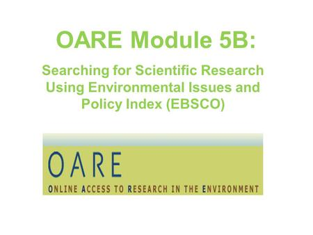 OARE Module 5B: Searching for Scientific Research Using Environmental Issues and Policy Index (EBSCO)