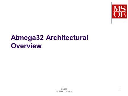 CS-280 Dr. Mark L. Hornick 1 Atmega32 Architectural Overview.