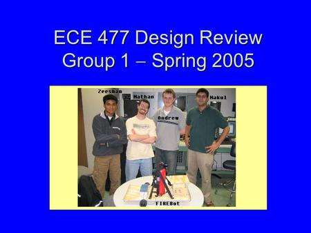 ECE 477 Design Review Group 1  Spring 2005. Outline Project overviewProject overview Project-specific success criteriaProject-specific success criteria.