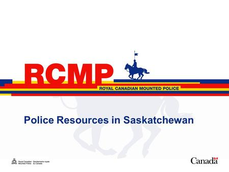 1 Police Resources in Saskatchewan. 2 Policing Agreements Provincial Police Services Agreement (PPSA) 20 year agreement expiring in 2012 Between the federal.