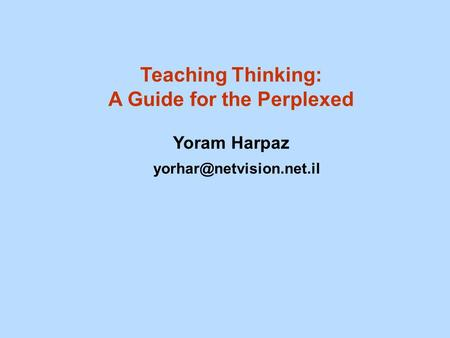 Teaching Thinking: A Guide for the Perplexed Yoram Harpaz