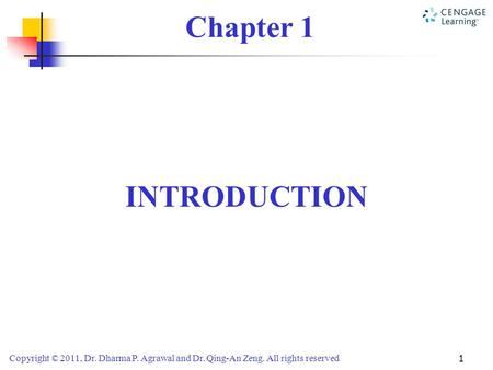 Copyright © 2011, Dr. Dharma P. Agrawal and Dr. Qing-An Zeng. All rights reserved 1 Chapter 1 INTRODUCTION.