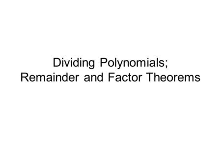 Dividing Polynomials; Remainder and Factor Theorems.