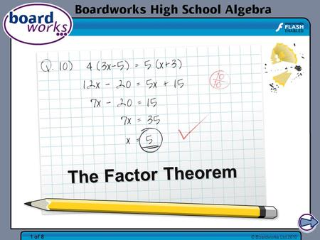 © Boardworks Ltd 2010 1 of 8 The Factor Theorem. © Boardworks Ltd 2010 2 of 8 The Factor Theorem If ( x – a ) is a factor of a polynomial then substituting.