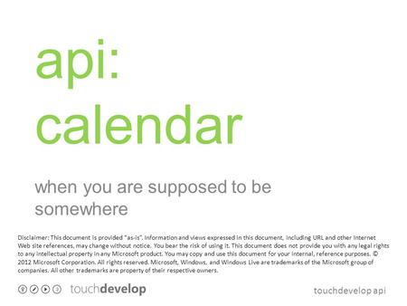 "Touchdevelop api api: calendar when you are supposed to be somewhere Disclaimer: This document is provided ""as-is"". Information and views expressed in."