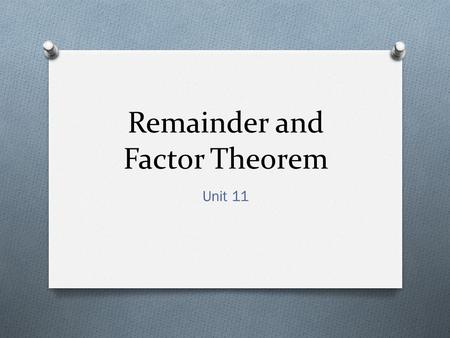 Remainder and Factor Theorem Unit 11. Definitions Roots and Zeros: The real number, r, is a zero of f(x) iff: 1.) r is a solution, or root of f(x)=0 2.)