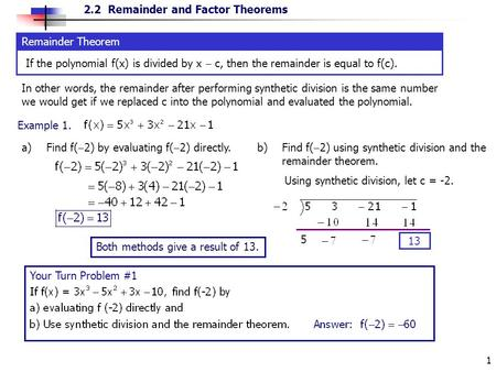 2.2 Remainder and Factor Theorems 1 Remainder Theorem If the polynomial f(x) is divided by x  c, then the remainder is equal to f(c). In other words,