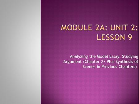 Analyzing the Model Essay: Studying Argument (Chapter 27 Plus Synthesis of Scenes in Previous Chapters)