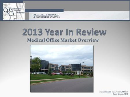 Medical Office Market Overview Steve Stiloski, MAI, CCIM, MRICS Ryan Gieryn, MAI.
