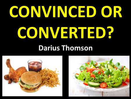CONVINCED OR CONVERTED? Darius Thomson. Cornelius (v2) – Devout man, – Feared God – Gave generously – Prayed to God always Answered Prayer (v31) – Prayer.