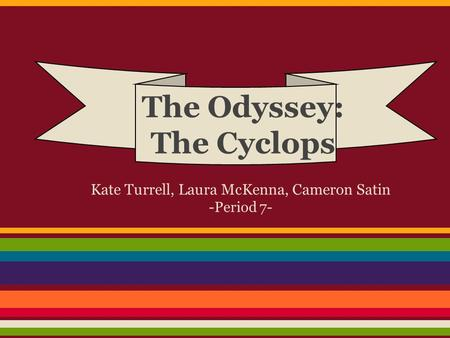 Kate Turrell, Laura McKenna, Cameron Satin -Period 7- The Odyssey: The Cyclops.