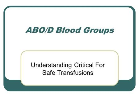 ABO/D Blood Groups Understanding Critical For Safe Transfusions.