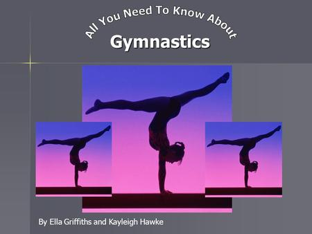 Gymnastics By Ella Griffiths and Kayleigh Hawke. Gymnastics INTRODUCTION Gymnastics is a fantastic sport that many people around the world play. This.