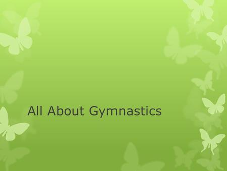 All About Gymnastics. You have to stretch before you do anything.  We do splits to start out with.  We do back bends after the splits.  We do stratle.