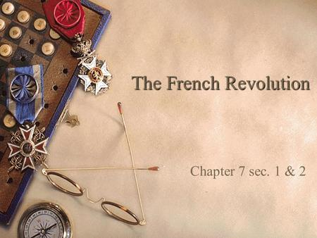 The French Revolution Chapter 7 sec. 1 & 2.