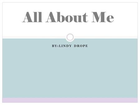 All About Me by:lindy drope.