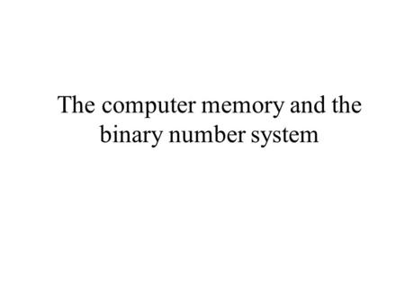 The computer memory and the binary number system.