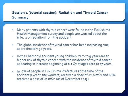 Session 1 (tutorial session): Radiation and Thyroid Cancer Summary Many patients with thyroid cancer were found in the Fukushima Health Management survey.
