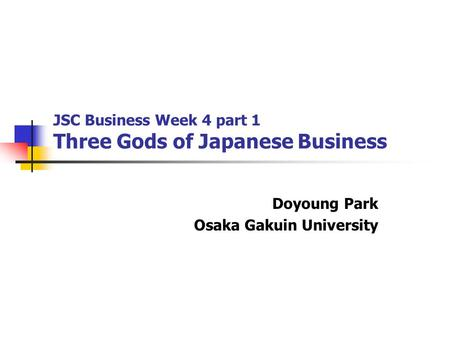 JSC Business Week 4 part 1 Three Gods of Japanese Business