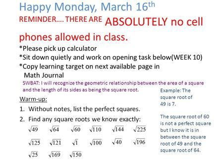 Happy Monday, March 16 th REMINDER…. THERE ARE ABSOLUTELY no cell phones allowed in class. *Please pick up calculator *Sit down quietly and work on opening.