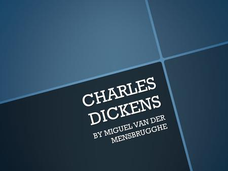 CHARLES DICKENS BY MIGUEL VAN DER MENSBRUGGHE. Learning Objective: To learn about the life of Charles Dickens. Charles Dickens is a famous British book.