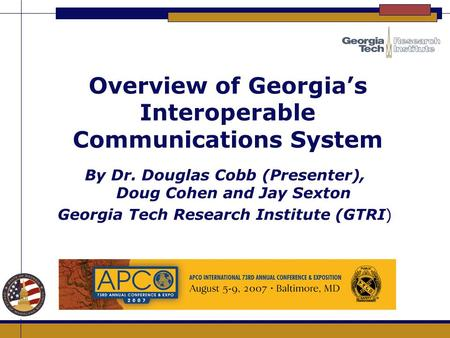 Overview of Georgia's Interoperable Communications System By Dr. Douglas Cobb (Presenter), Doug Cohen and Jay Sexton Georgia Tech Research Institute (GTRI)