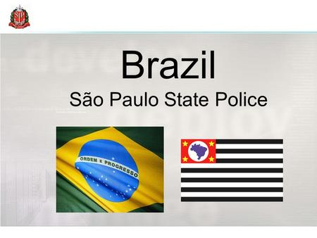 Brazil São Paulo State Police.  Population: 192m (5 th )  Geographic Size: 5th Largest in the World  Number of States: 27  Economy: 9th Largest in.