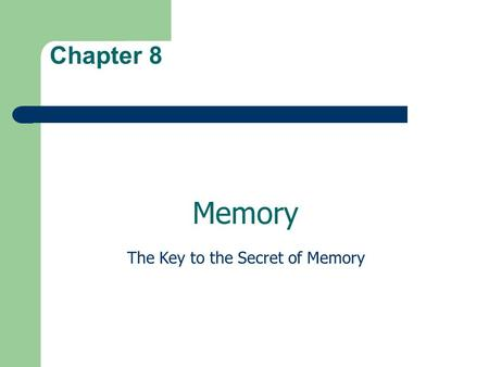 Chapter 8 The Key to the Secret of Memory Memory.