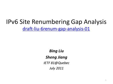 IPv6 Site Renumbering Gap Analysis draft-liu-6renum-gap-analysis-01 draft-liu-6renum-gap-analysis-01 Bing Liu Sheng Jiang IETF July 2011 1.