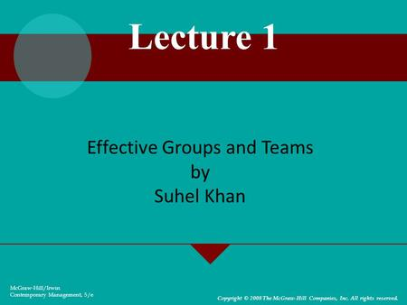 Effective Groups and Teams by Suhel Khan McGraw-Hill/Irwin Contemporary Management, 5/e Copyright © 2008 The McGraw-Hill Companies, Inc. All rights reserved.