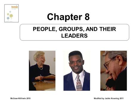 McGraw-Hill/Irwin 2010 Modified by Jackie Kroening 2011 PEOPLE, GROUPS, AND THEIR LEADERS Chapter 8.