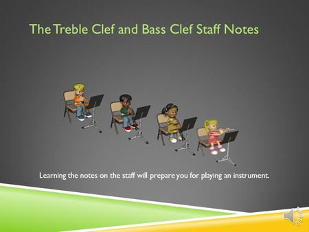 The Treble Clef and Bass Clef Staff Notes Learning the notes on the staff will prepare you for playing an instrument.