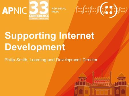 Supporting Internet Development Philip Smith, Learning and Development Director.