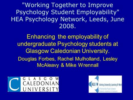 Working Together to Improve Psychology Student Employability HEA Psychology Network, Leeds, June 2008. Enhancing the employability of undergraduate Psychology.