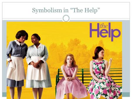 "Symbolism in ""The Help"". Symbolism notes A symbol is something that represents something else, either by association or by resemblance. It can be a material."