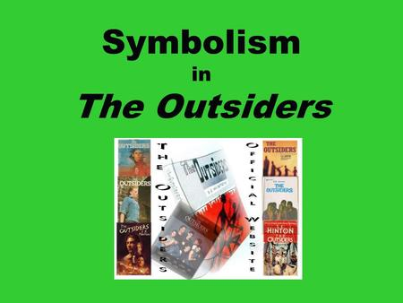 "Symbolism in The Outsiders. Literary Symbolism ""Without symbolism there can be no literature; indeed, not even language. What are words themselves but."
