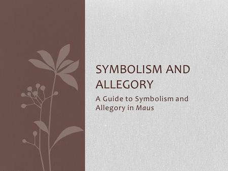 A Guide to Symbolism and Allegory in Maus SYMBOLISM AND ALLEGORY.