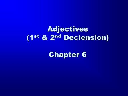 Adjectives (1 st & 2 nd Declension) Chapter 6. Adjective: A word that modifies a noun or a pronoun The apostle is a good man. Jesus rose on the third.