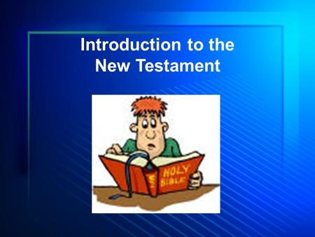 Introduction to the New Testament. The Old Testament sets forth a system of doctrine and duty. –Historical record of facts –Involving and demonstrating.