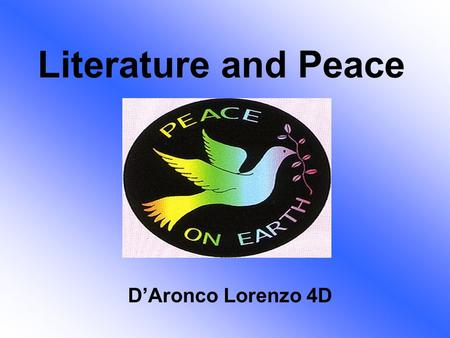 Literature and Peace D'Aronco Lorenzo 4D. AIM Finding out how literary texts may promote peace.