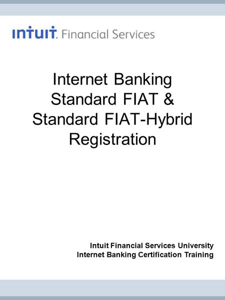 Internet Banking Standard FIAT & Standard FIAT-Hybrid Registration Intuit Financial Services University Internet Banking Certification Training.