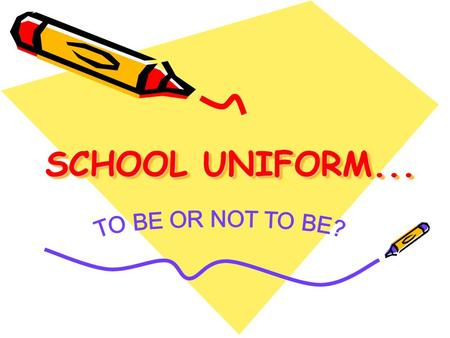 SCHOOL UNIFORM... TO BE OR NOT TO BE?.