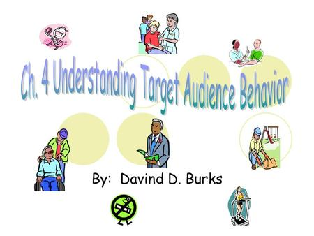 By: Davind D. Burks. Andreasen & Kotler, 91 To INFLUENCE Behavior Changing ideas and thoughts is attempted primarily, but ultimately the behavior is the.