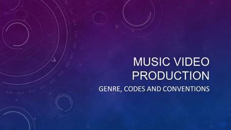 MUSIC VIDEO PRODUCTION GENRE, CODES AND CONVENTIONS.